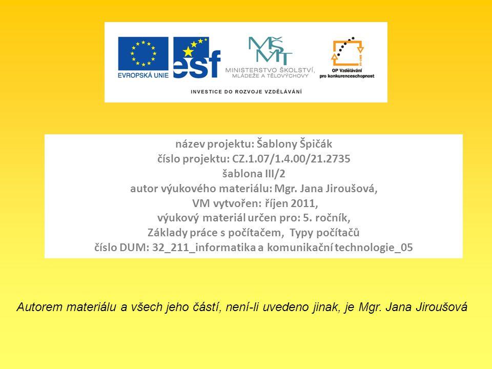 název projektu: Šablony Špičák číslo projektu: CZ.1.07/1.4.00/21.2735 šablona III/2 autor výukového materiálu: Mgr. Jana Jiroušová, VM vytvořen: říjen