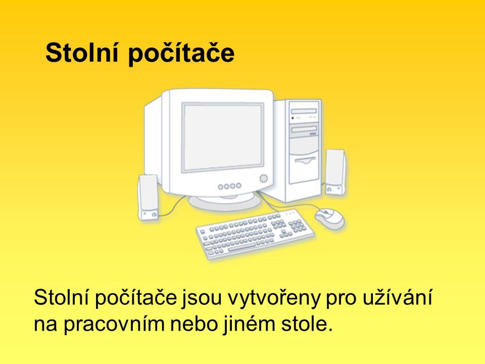 Stolní počítače Stolní počítače jsou vytvořeny pro užívání na pracovním nebo jiném stole.