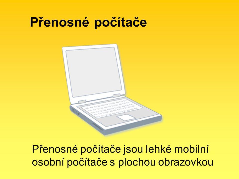 Přenosné počítače Přenosné počítače jsou lehké mobilní osobní počítače s plochou obrazovkou