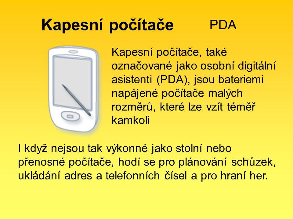 Kapesní počítače PDA Kapesní počítače, také označované jako osobní digitální asistenti (PDA), jsou bateriemi napájené počítače malých rozměrů, které l