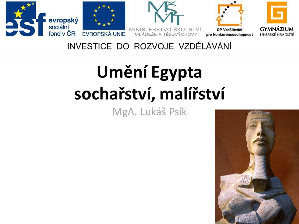 Umění Egypta sochařství, malířství MgA. Lukáš Psík