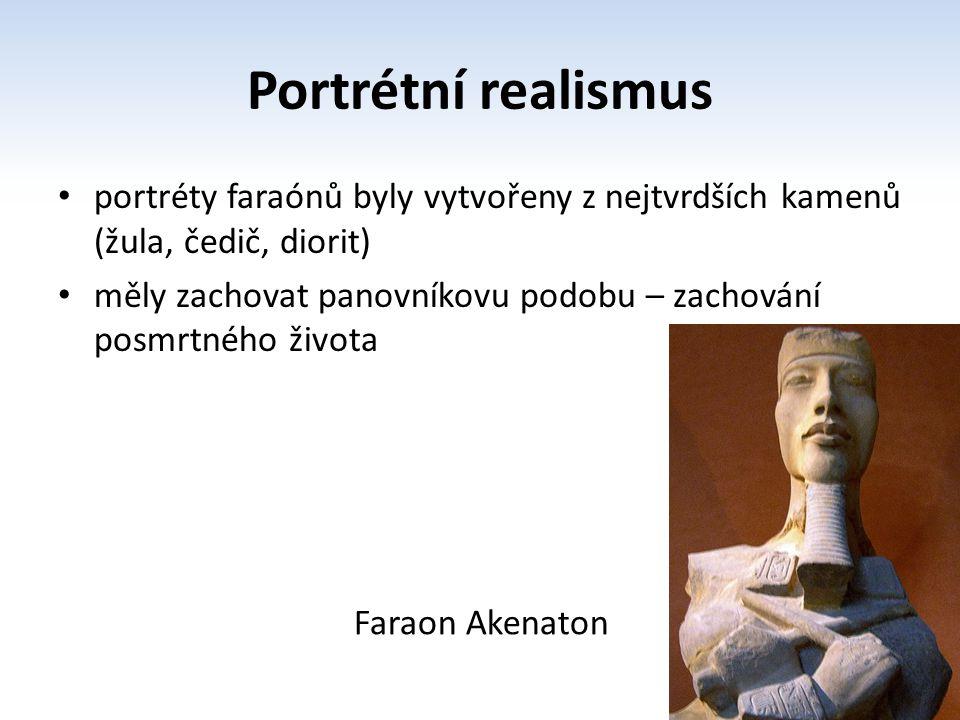 Portrétní realismus portréty faraónů byly vytvořeny z nejtvrdších kamenů (žula, čedič, diorit) měly zachovat panovníkovu podobu – zachování posmrtného života Faraon Akenaton