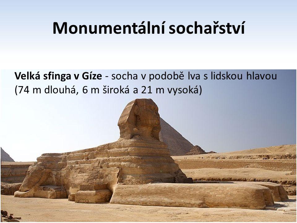 Monumentální sochařství Velká sfinga v Gíze - socha v podobě lva s lidskou hlavou (74 m dlouhá, 6 m široká a 21 m vysoká)