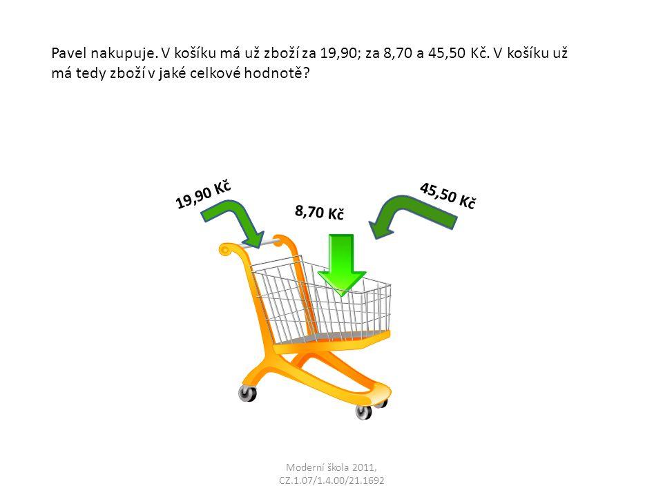 Moderní škola 2011, CZ.1.07/1.4.00/21.1692 Pavel nakupuje. V košíku má už zboží za 19,90; za 8,70 a 45,50 Kč. V košíku už má tedy zboží v jaké celkové