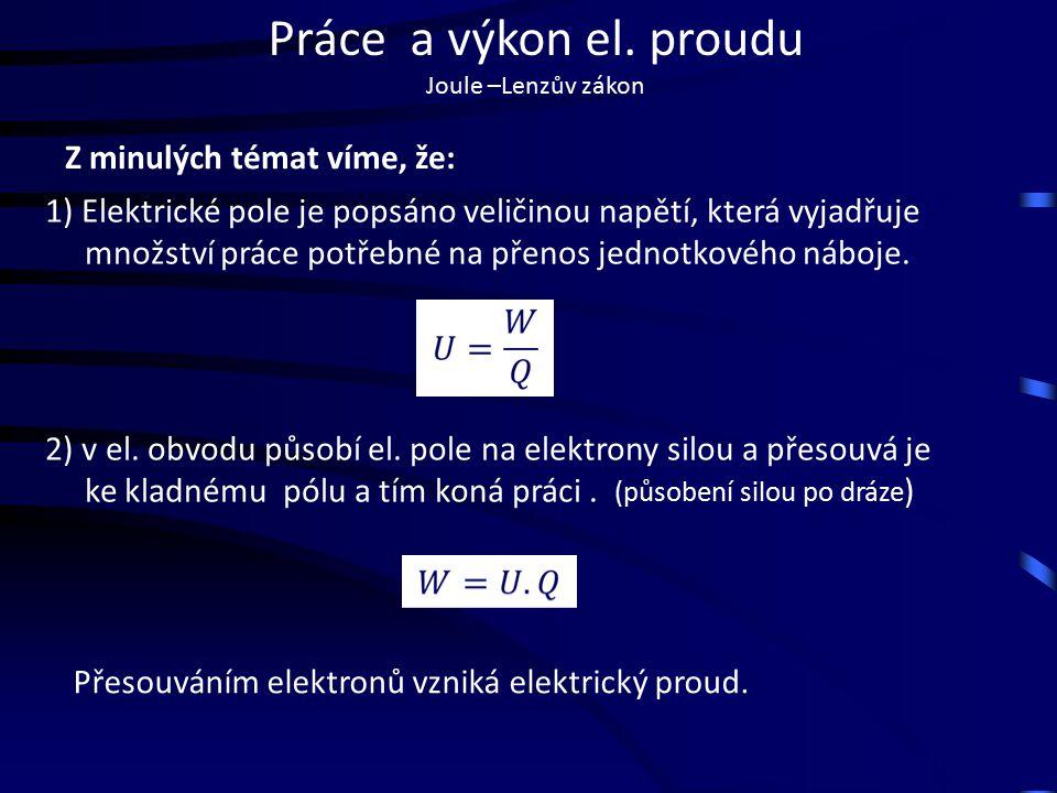 Práce a výkon el. proudu Joule –Lenzův zákon 2) v el.