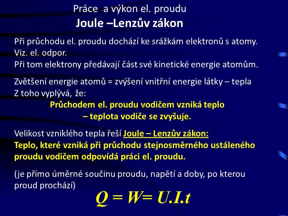 Práce a výkon el. proudu Joule –Lenzův zákon Při průchodu el.
