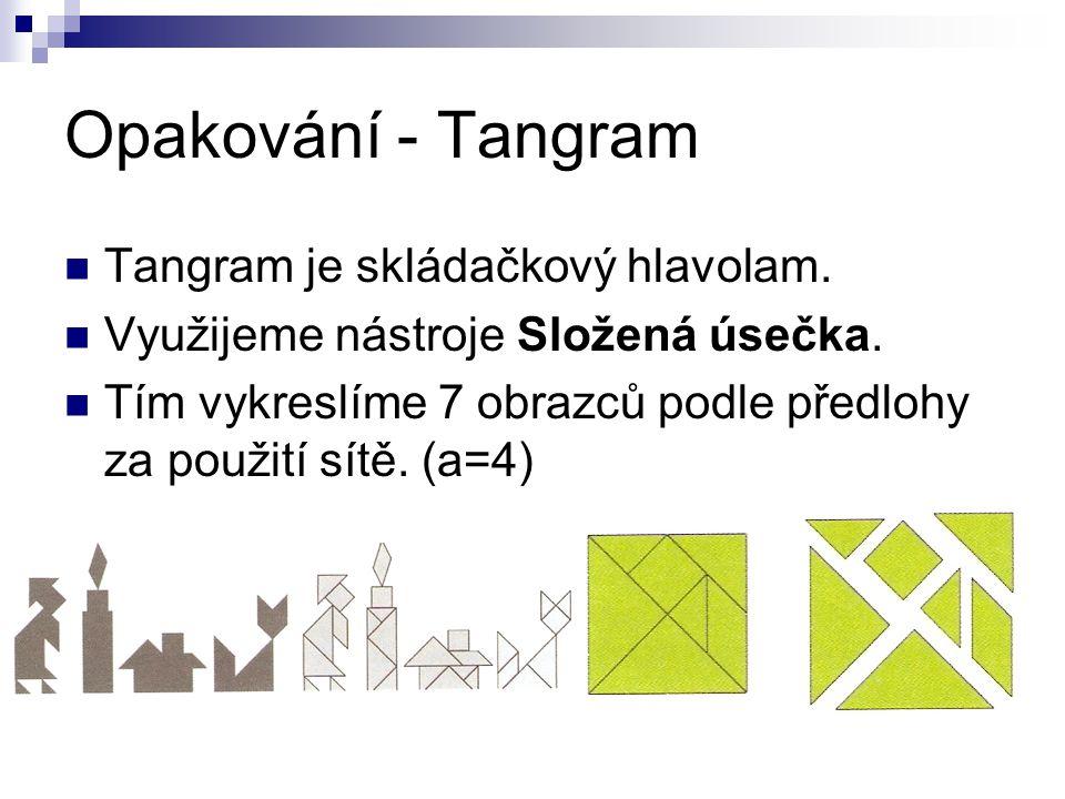 Opakování - Tangram Tangram je skládačkový hlavolam. Využijeme nástroje Složená úsečka. Tím vykreslíme 7 obrazců podle předlohy za použití sítě. (a=4)
