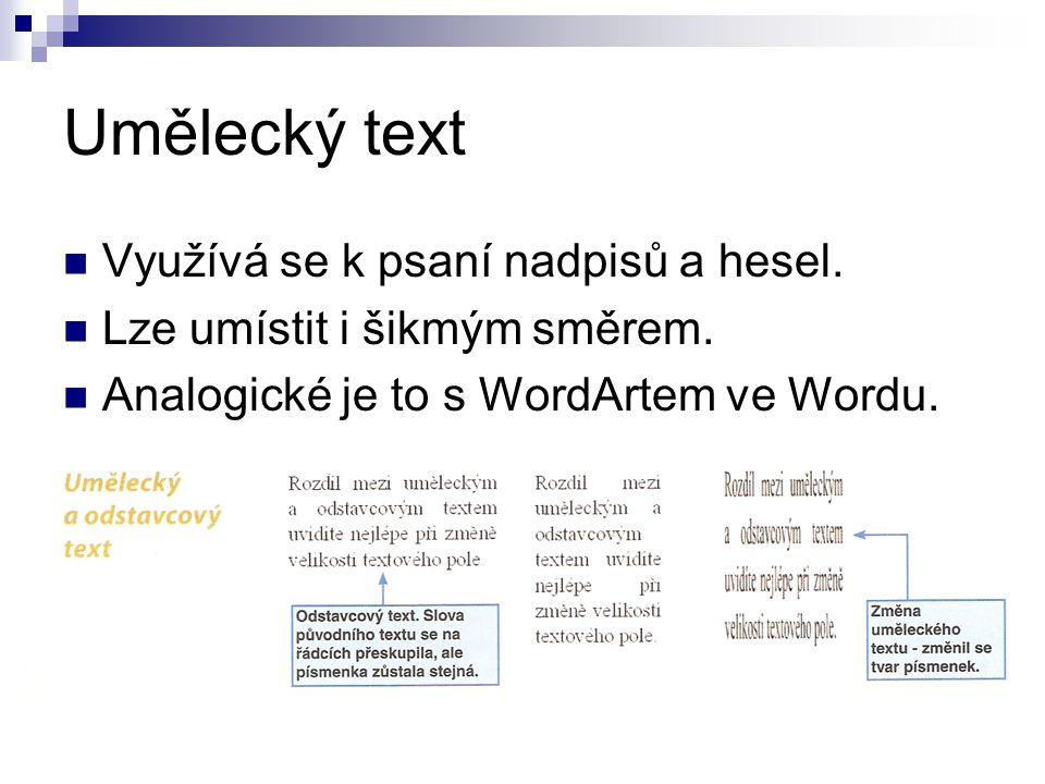 Umělecký text Využívá se k psaní nadpisů a hesel. Lze umístit i šikmým směrem. Analogické je to s WordArtem ve Wordu.