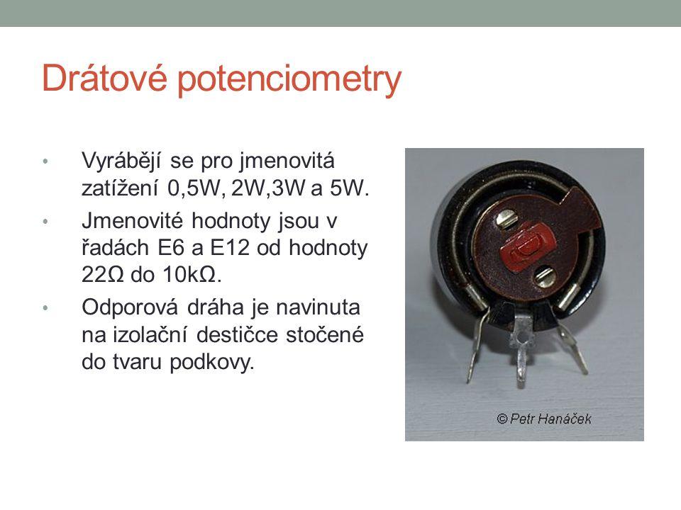 Drátové potenciometry Vyrábějí se pro jmenovitá zatížení 0,5W, 2W,3W a 5W. Jmenovité hodnoty jsou v řadách E6 a E12 od hodnoty 22Ω do 10kΩ. Odporová d