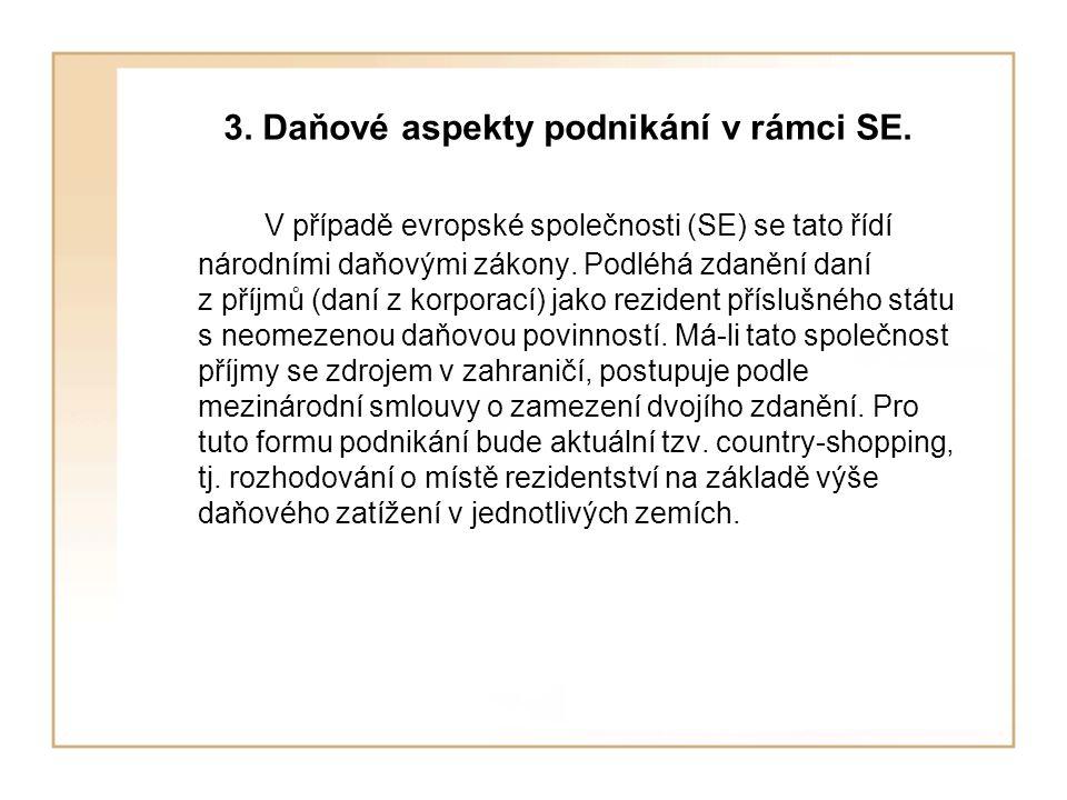 3. Daňové aspekty podnikání v rámci SE. V případě evropské společnosti (SE) se tato řídí národními daňovými zákony. Podléhá zdanění daní z příjmů (dan