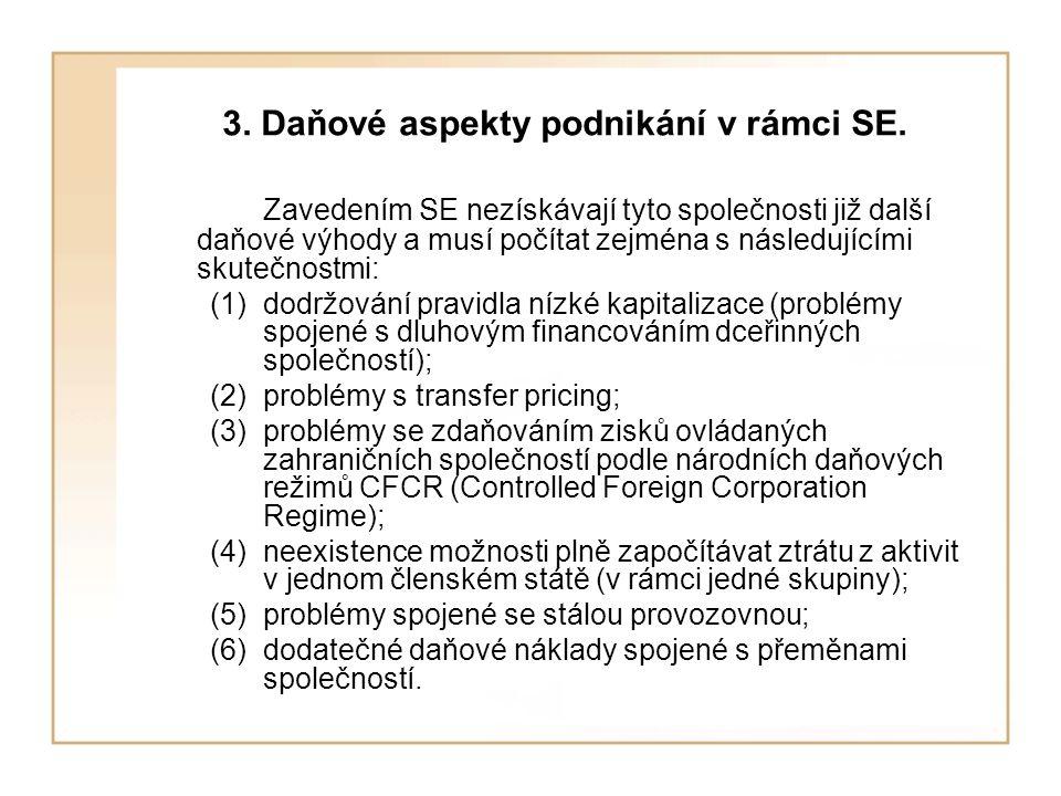 3. Daňové aspekty podnikání v rámci SE. Zavedením SE nezískávají tyto společnosti již další daňové výhody a musí počítat zejména s následujícími skute