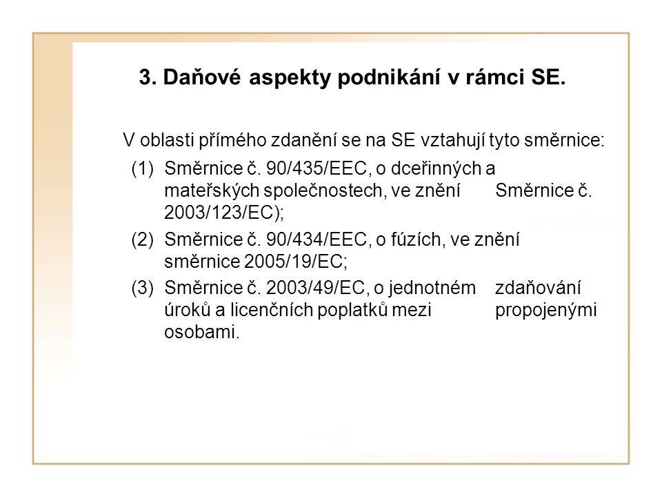 3. Daňové aspekty podnikání v rámci SE. V oblasti přímého zdanění se na SE vztahují tyto směrnice: (1)Směrnice č. 90/435/EEC, o dceřinných a mateřskýc
