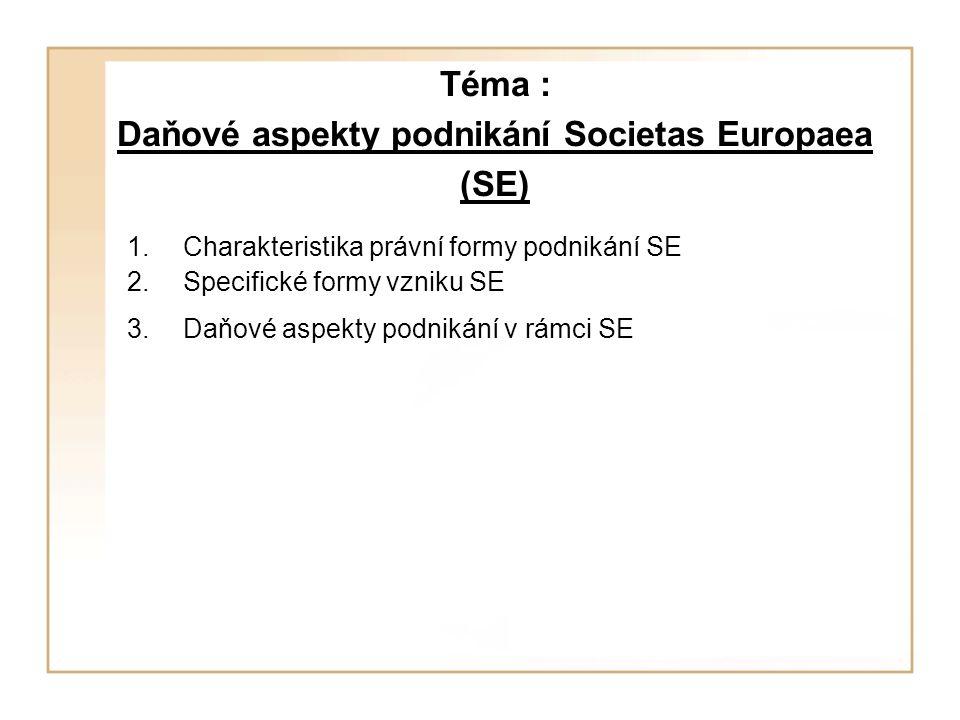 Téma : Daňové aspekty podnikání Societas Europaea (SE) 1.Charakteristika právní formy podnikání SE 2.Specifické formy vzniku SE 3.Daňové aspekty podni