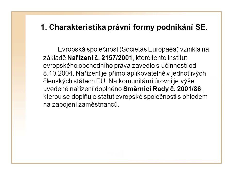 1. Charakteristika právní formy podnikání SE. Evropská společnost (Societas Europaea) vznikla na základě Nařízení č. 2157/2001, které tento institut e