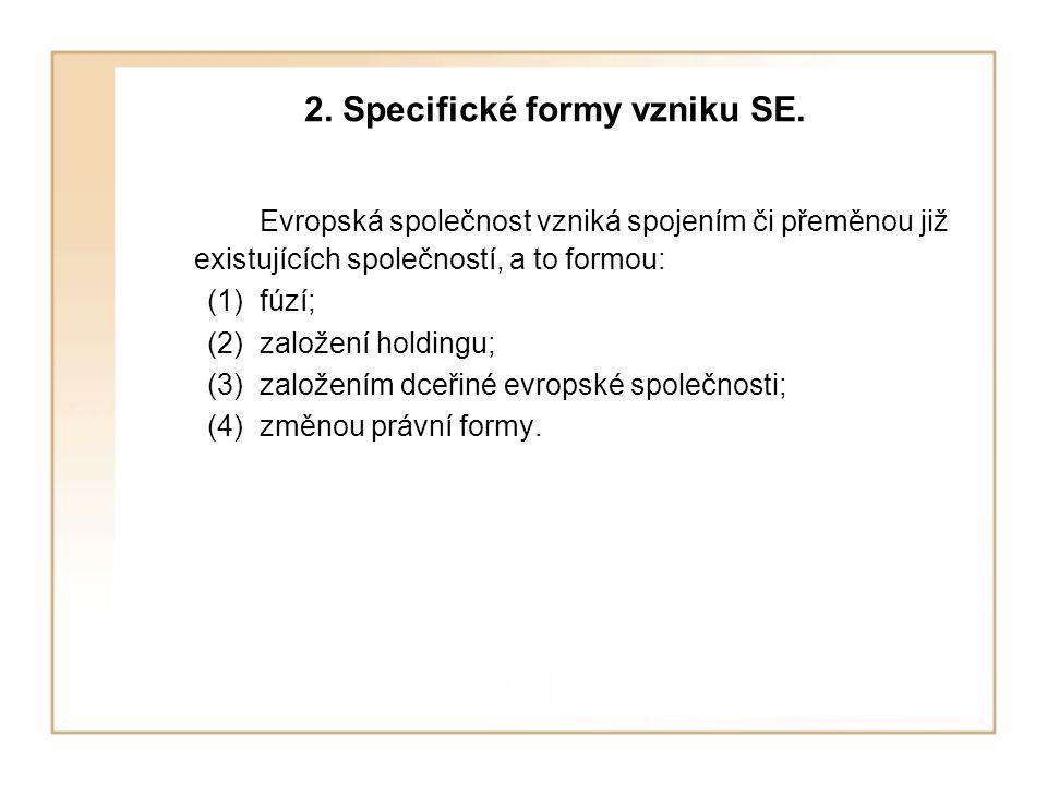 2. Specifické formy vzniku SE. Evropská společnost vzniká spojením či přeměnou již existujících společností, a to formou: (1)fúzí; (2)založení holding