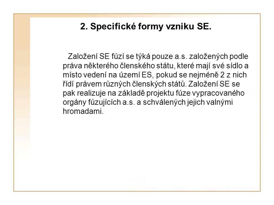 2. Specifické formy vzniku SE. Založení SE fúzí se týká pouze a.s. založených podle práva některého členského státu, které mají své sídlo a místo vede