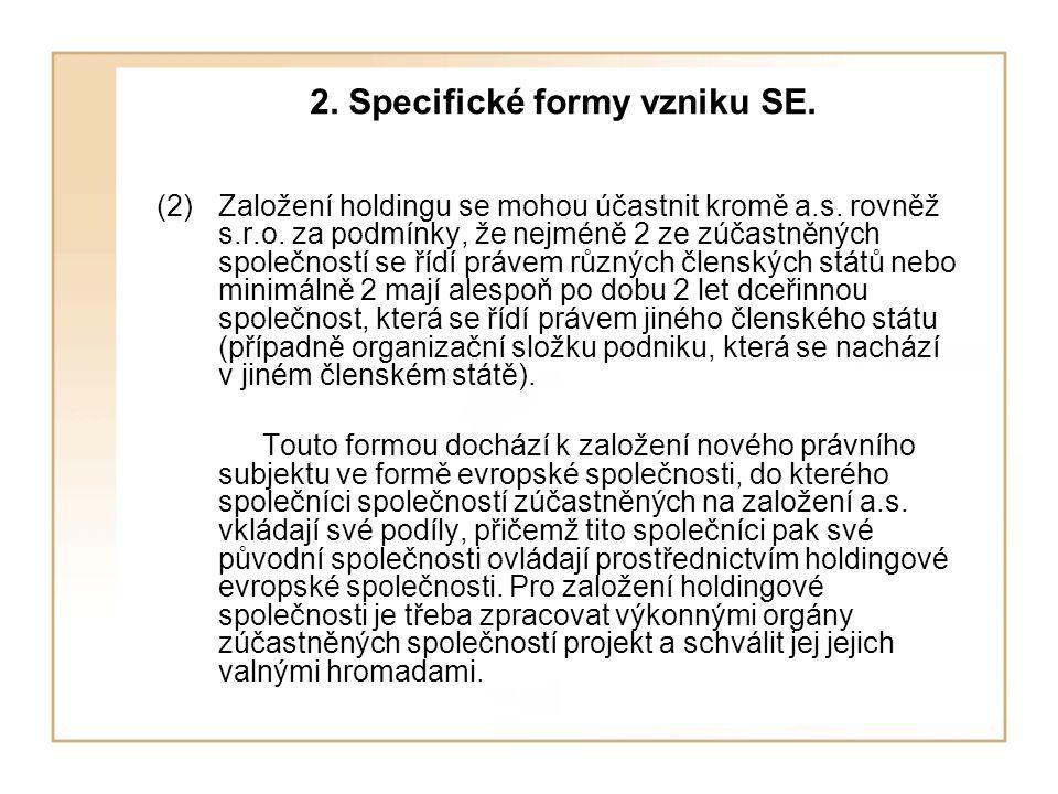 2. Specifické formy vzniku SE. (2)Založení holdingu se mohou účastnit kromě a.s. rovněž s.r.o. za podmínky, že nejméně 2 ze zúčastněných společností s