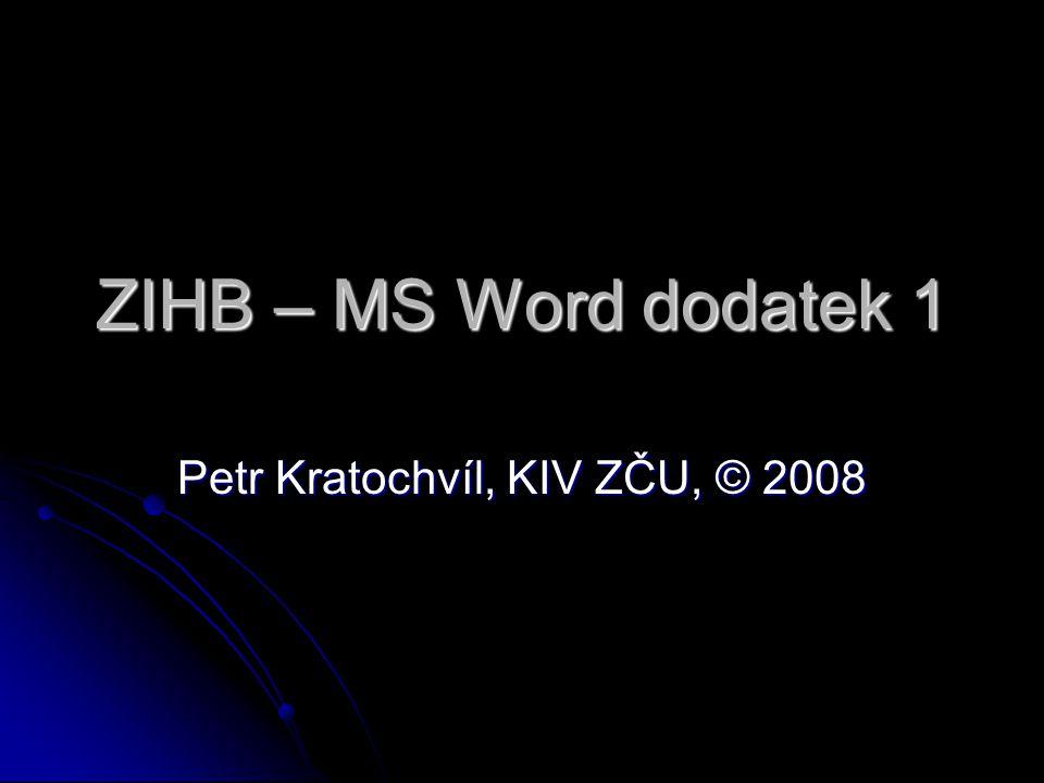 ZIHB – MS Word dodatek 1 Petr Kratochvíl, KIV ZČU, © 2008