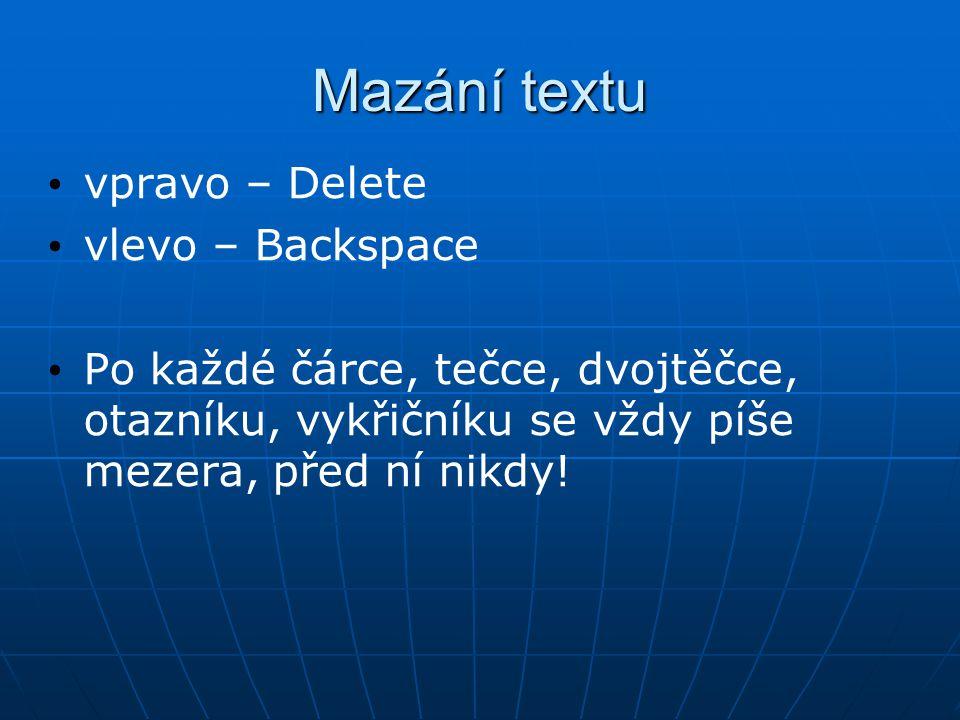 Mazání textu vpravo – Delete vlevo – Backspace Po každé čárce, tečce, dvojtěčce, otazníku, vykřičníku se vždy píše mezera, před ní nikdy!