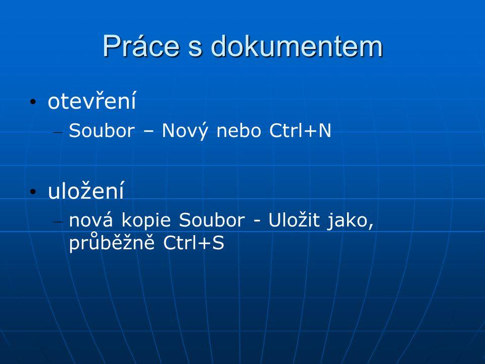 Práce s dokumentem otevření – Soubor – Nový nebo Ctrl+N uložení – nová kopie Soubor - Uložit jako, průběžně Ctrl+S