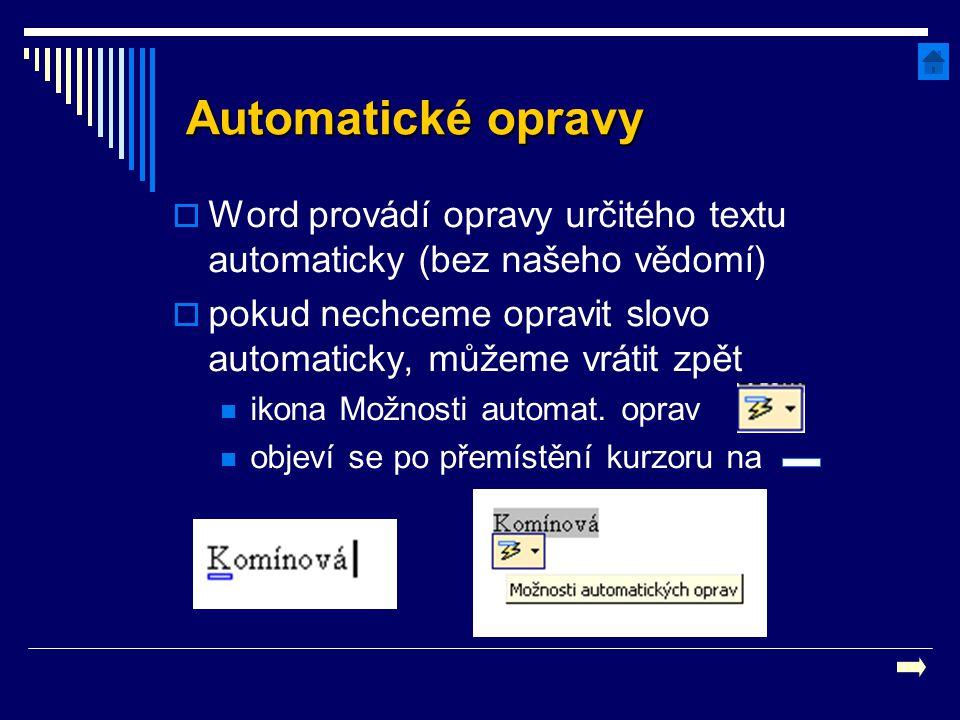 Automatické opravy  Word provádí opravy určitého textu automaticky (bez našeho vědomí)  pokud nechceme opravit slovo automaticky, můžeme vrátit zpět
