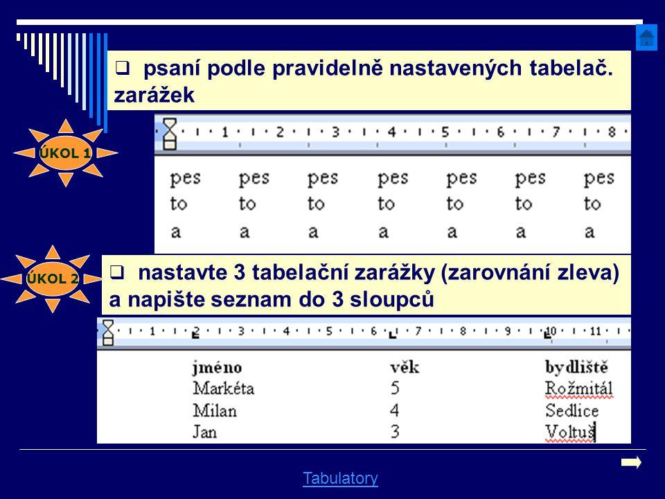  psaní podle pravidelně nastavených tabelač. zarážek Tabulatory  nastavte 3 tabelační zarážky (zarovnání zleva) a napište seznam do 3 sloupců ÚKOL 1