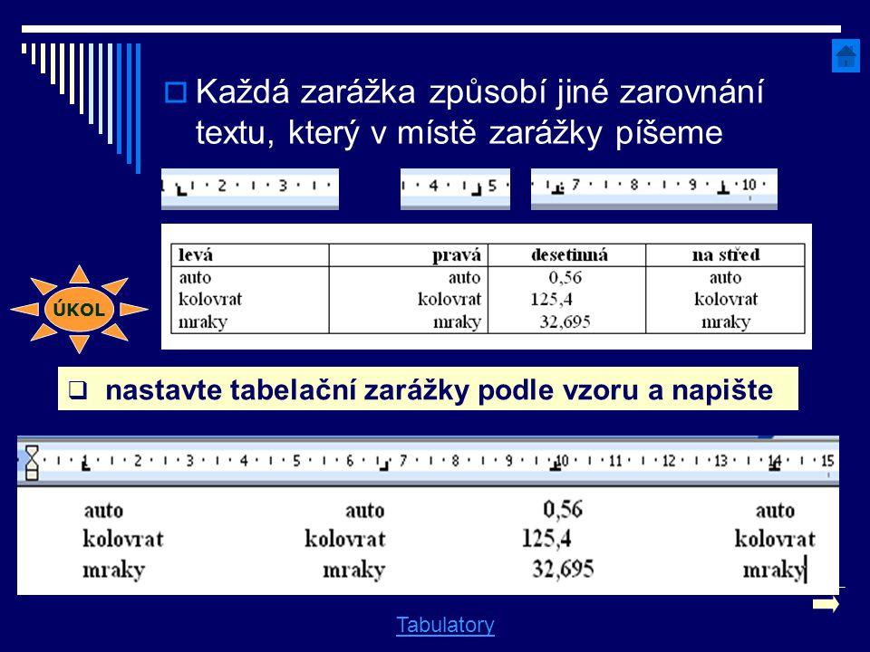  Každá zarážka způsobí jiné zarovnání textu, který v místě zarážky píšeme Tabulatory  nastavte tabelační zarážky podle vzoru a napište ÚKOL