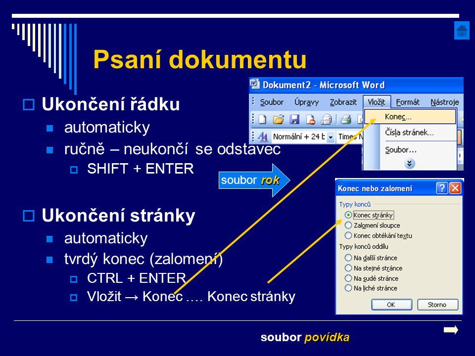 Psaní dokumentu povídka soubor povídka  Ukončení řádku automaticky ručně – neukončí se odstavec  SHIFT + ENTER  Ukončení stránky automaticky tvrdý