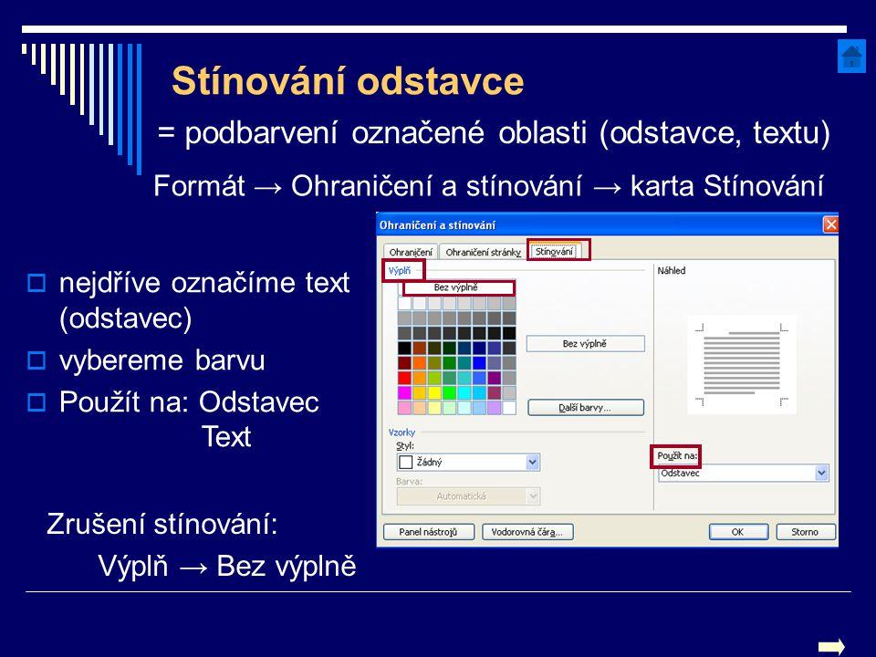 Stínování odstavce = podbarvení označené oblasti (odstavce, textu) Zrušení stínování: Výplň → Bez výplně  nejdříve označíme text (odstavec)  vyberem