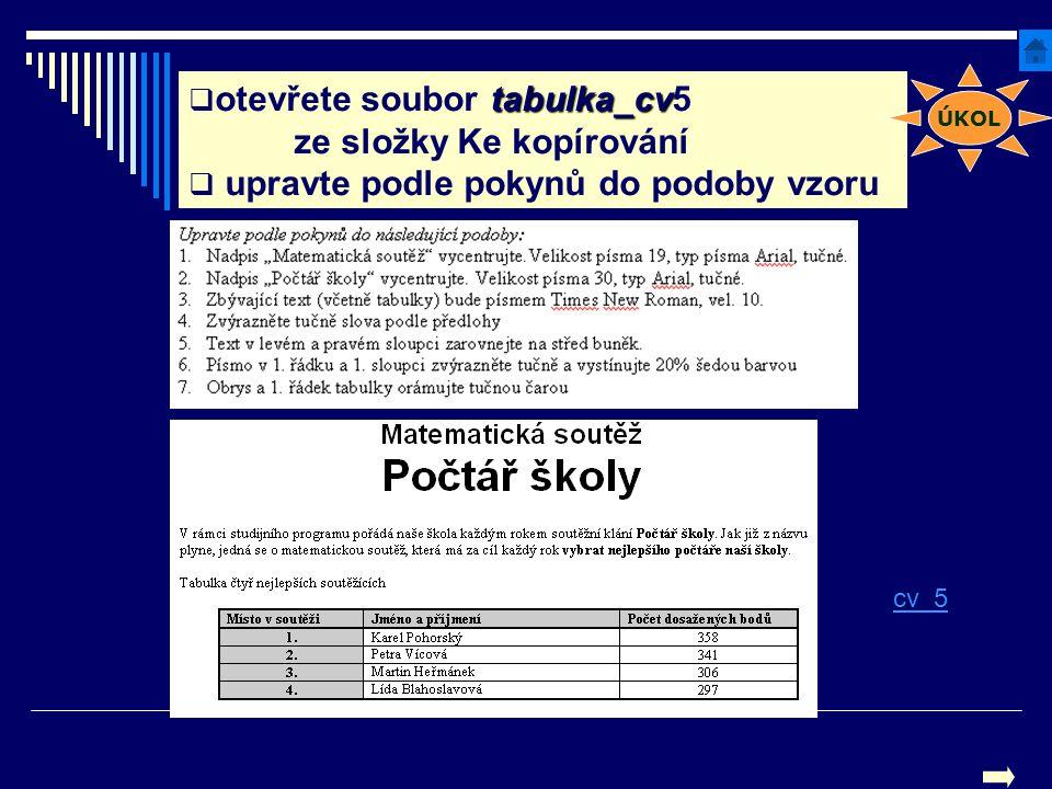 tabulka_cv  otevřete soubor tabulka_cv5 ze složky Ke kopírování  upravte podle pokynů do podoby vzoru cv_5 ÚKOL