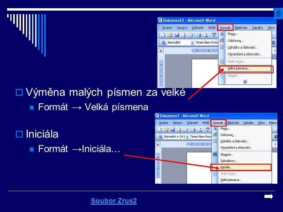  Výměna malých písmen za velké Formát → Velká písmena  Iniciála Formát →Iniciála… Soubor Zrus2