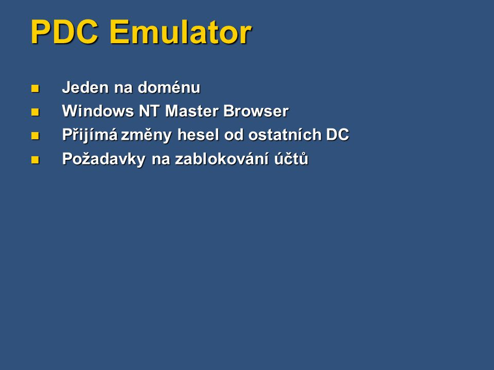 PDC Emulator Jeden na doménu Jeden na doménu Windows NT Master Browser Windows NT Master Browser Přijímá změny hesel od ostatních DC Přijímá změny hes