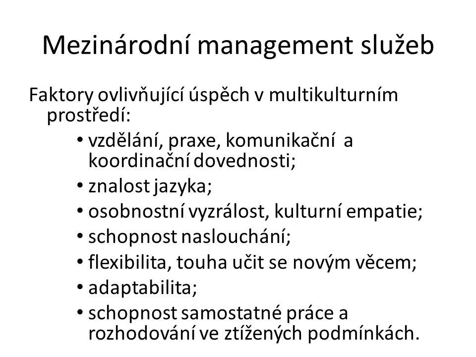 Mezinárodní management služeb Faktory ovlivňující úspěch v multikulturním prostředí: vzdělání, praxe, komunikační a koordinační dovednosti; znalost jazyka; osobnostní vyzrálost, kulturní empatie; schopnost naslouchání; flexibilita, touha učit se novým věcem; adaptabilita; schopnost samostatné práce a rozhodování ve ztížených podmínkách.
