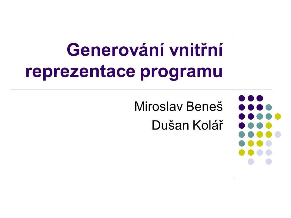 Generování vnitřní reprezentace programu Miroslav Beneš Dušan Kolář