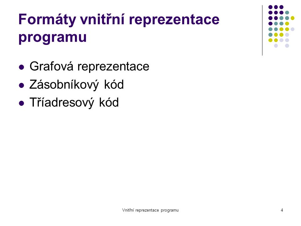 Vnitřní reprezentace programu5 Grafová reprezentace Abstraktní syntaktický strom (AST) a:=b*(-c)+b*(-c) assign bb + * cc a * uminus Uzly - operátory Listy - operandy