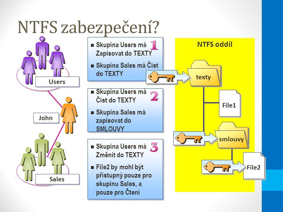 NTFS zabezpečení? Skupina Users má Zapisovat do TEXTY Skupina Sales má Číst do TEXTY Skupina Users má Zapisovat do TEXTY Skupina Sales má Číst do TEXT
