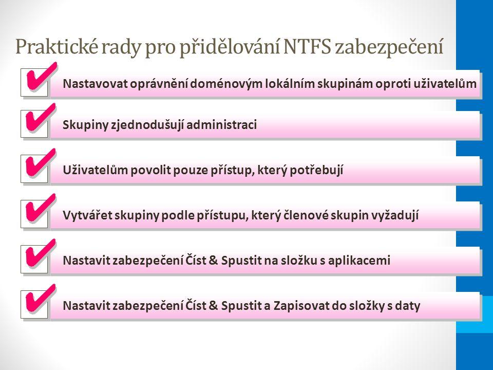 Praktické rady pro přidělování NTFS zabezpečení Nastavovat oprávnění doménovým lokálním skupinám oproti uživatelům Skupiny zjednodušují administraci U