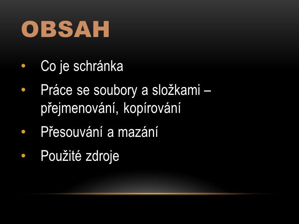 OBSAH Co je schránka Práce se soubory a složkami – přejmenování, kopírování Přesouvání a mazání Použité zdroje