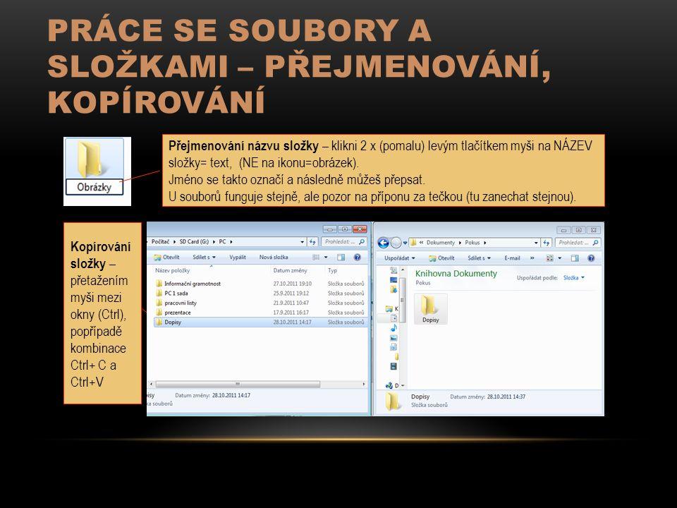 PRÁCE SE SOUBORY A SLOŽKAMI – PŘEJMENOVÁNÍ, KOPÍROVÁNÍ Přejmenování názvu složky – klikni 2 x (pomalu) levým tlačítkem myši na NÁZEV složky= text, (NE