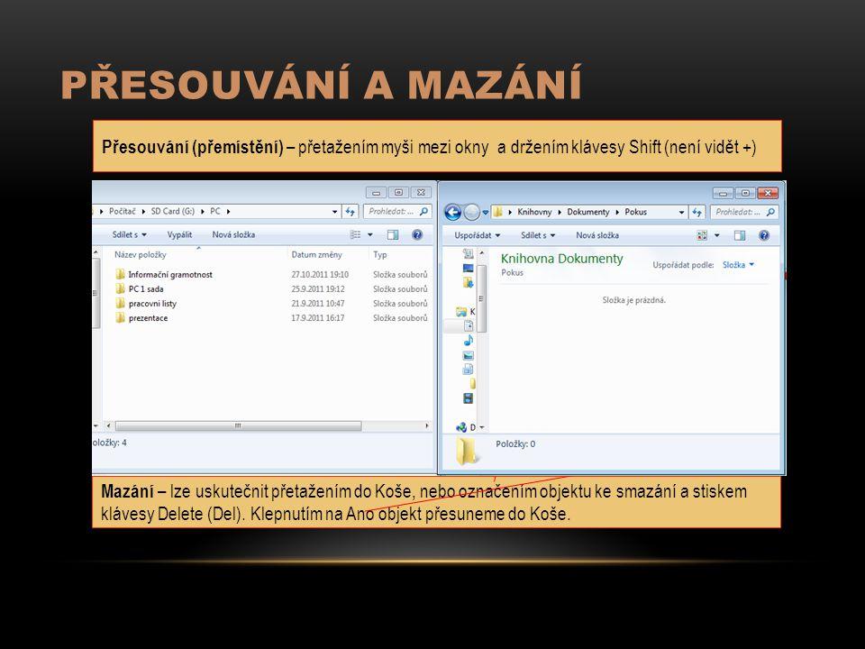 PŘESOUVÁNÍ A MAZÁNÍ Přesouvání (přemístění) – přetažením myši mezi okny a držením klávesy Shift (není vidět +) Mazání – lze uskutečnit přetažením do Koše, nebo označením objektu ke smazání a stiskem klávesy Delete (Del).