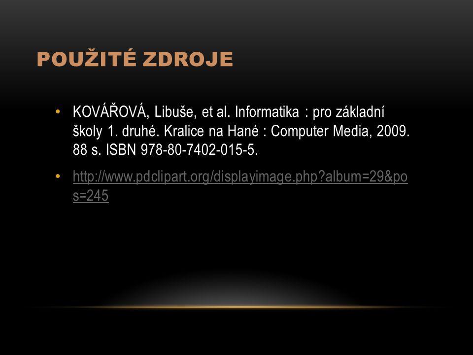 POUŽITÉ ZDROJE KOVÁŘOVÁ, Libuše, et al. Informatika : pro základní školy 1.