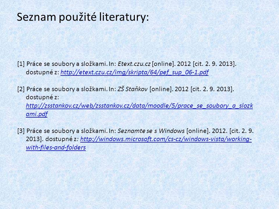 Seznam použité literatury: [1] Práce se soubory a složkami. In: Etext.czu.cz [online]. 2012 [cit. 2. 9. 2013]. dostupné z: http://etext.czu.cz/img/skr