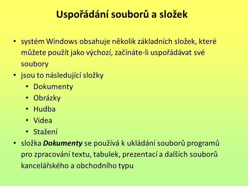 Uspořádání souborů a složek systém Windows obsahuje několik základních složek, které můžete použít jako výchozí, začínáte-li uspořádávat své soubory jsou to následující složky Dokumenty Obrázky Hudba Videa Stažení složka Dokumenty se používá k ukládání souborů programů pro zpracování textu, tabulek, prezentací a dalších souborů kancelářského a obchodního typu