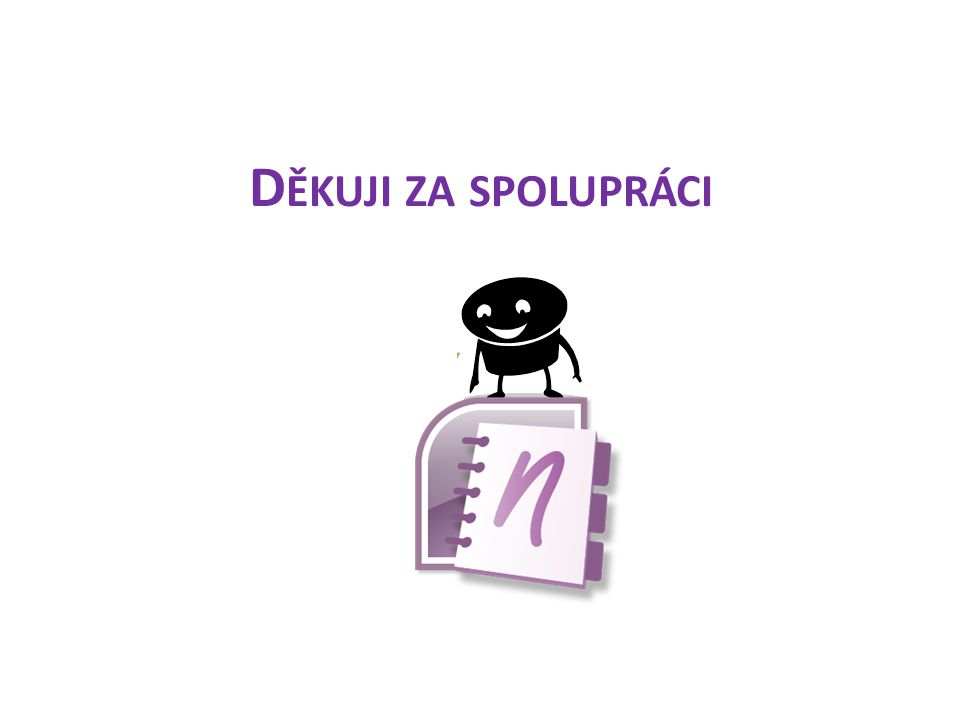 D ĚKUJI ZA SPOLUPRÁCI