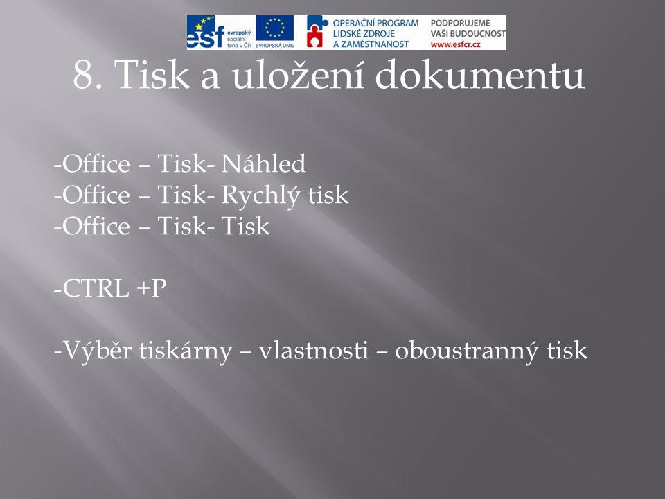 8. Tisk a uložení dokumentu -Office – Tisk- Náhled -Office – Tisk- Rychlý tisk -Office – Tisk- Tisk -CTRL +P -Výběr tiskárny – vlastnosti – oboustrann