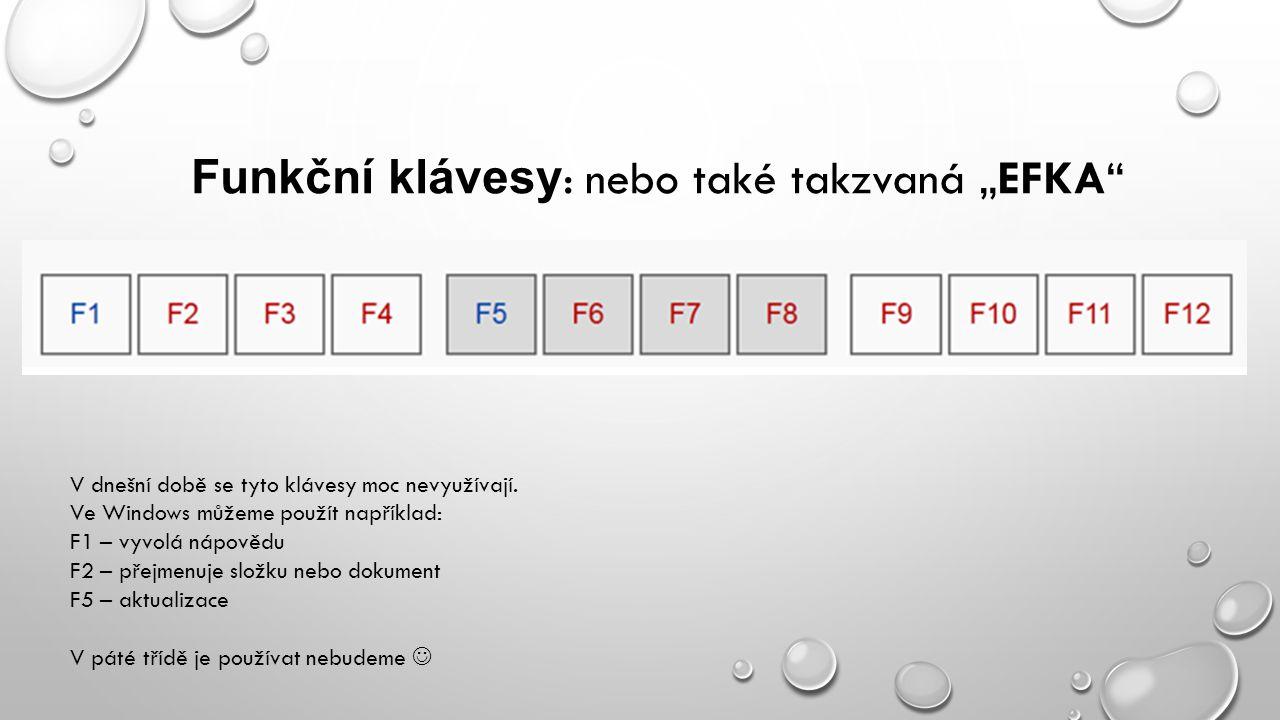 """Funkční klávesy : nebo také takzvaná """"EFKA"""" V dnešní době se tyto klávesy moc nevyužívají. Ve Windows můžeme použít například: F1 – vyvolá nápovědu F2"""