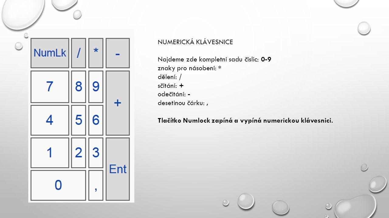 NUMERICKÁ KLÁVESNICE Najdeme zde kompletní sadu číslic: 0-9 znaky pro násobení: * dělení: / sčítání: + odečítání: - desetinou čárku:, Tlačítko Numlock