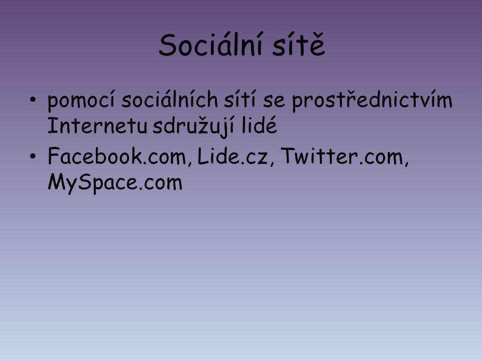 Sociální sítě pomocí sociálních sítí se prostřednictvím Internetu sdružují lidé Facebook.com, Lide.cz, Twitter.com, MySpace.com