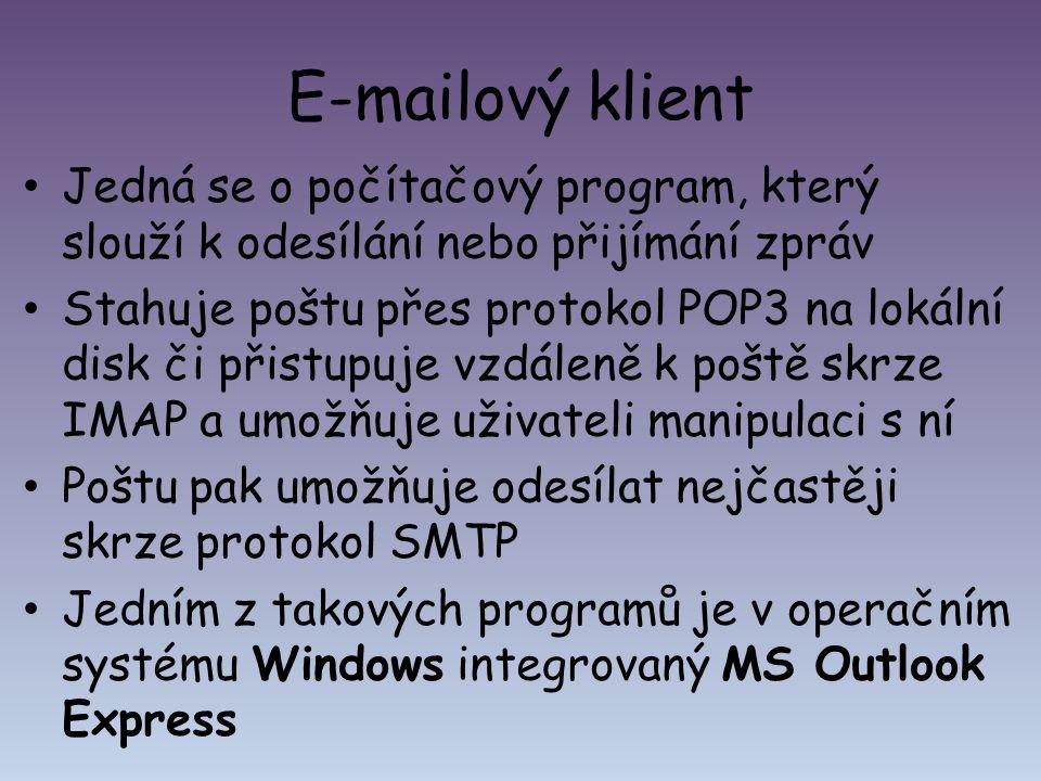 E-mailový klient Jedná se o počítačový program, který slouží k odesílání nebo přijímání zpráv Stahuje poštu přes protokol POP3 na lokální disk či přis