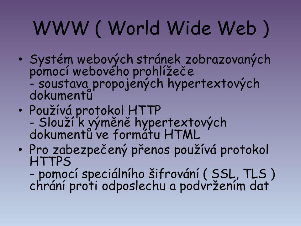 WWW ( World Wide Web ) Systém webových stránek zobrazovaných pomocí webového prohlížeče - soustava propojených hypertextových dokumentů Používá protok